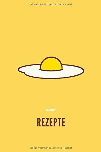Meine Rezepte: Das ist das gelbe vom Ei. Ein Buch für Rezepte zum selber eintragen. Din A5 mit 120 weißen Seiten mit Punktraster, im Softcover.