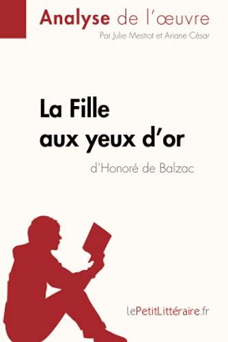 La Fille aux yeux d'or d'Honoré de Balzac (Analyse de l'œuvre): Comprendre la littérature avec lePetitLittéraire.fr (Fiche de lecture)
