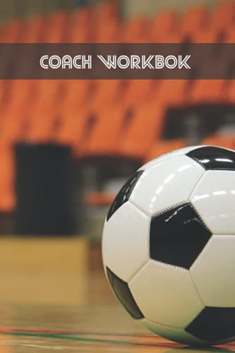 COACH WORKBOOK: INDOOR FOOTBALL TRAINING LOG BOOK | KEEP A RECORD OF EVERY DETAIL OF YOUR INDOOR SOCCER TEAM GAMES | PITCH TEMPLATES FOR MATCH PREPARATION AND ANUAL CALENDAR INCLUDED.