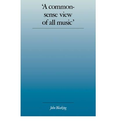 A Commonsense View of All Music: Reflections on Percy Grainger's Contribution to Ethnomusicology and Music Education (Paperback) - Common