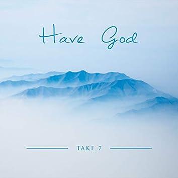 Have God