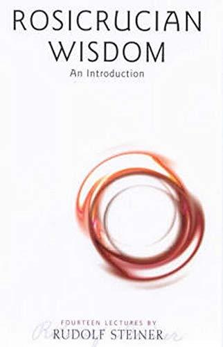 Rosicrucian Wisdom: An Introduction (CW 99)