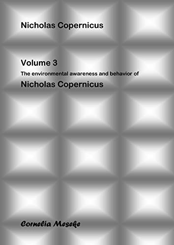 Nicholas Copernicus: Volume Three: The environmental awareness of Nicholas Copernicus