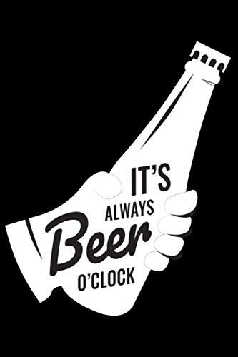 Its always Beer Oclock Lustige Bier Sprüche Uhr: DIN A5 Liniert 120 Seiten / 60 Blätter Notizbuch Notizheft Notiz-Block Bier Craft Beer Saufen JGA Trinken Mallorca Motive