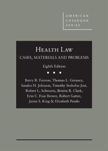 Compare Textbook Prices for Health Law: Cases, Materials and Problems American Casebook Series 8 Edition ISBN 9781683288091 by Furrow, Barry,Greaney, Thomas,Johnson, Sandra,Jost, Timothy,Schwartz, Robert,Clark, Brietta,Fuse Brown, Erin