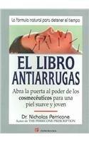 El libro antiarrugas / The Wrinkle Cure: Abra la puerta al poder de los cosmoceuticos para una piel suave y joven / Unlock the Power of Cosmeceuticals for Supple, Youthful Skin