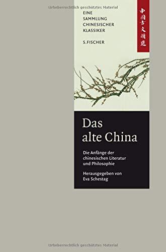 Das alte China. Die Anfänge der chinesischen Literatur und Philosophie: Eine Anthologie China-Bibliothek Band I