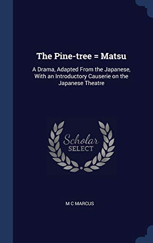 The Pine-tree = Matsu: A Drama, Adapted From the Japanese, With an...