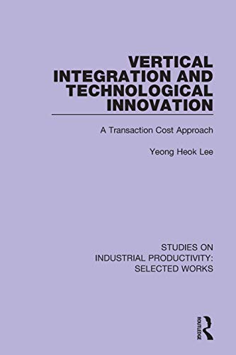 Compare Textbook Prices for Vertical Integration and Technological Innovation: A Transaction Cost Approach Studies on Industrial Productivity: Selected Works 1 Edition ISBN 9781138315037 by Lee, Yeong Heok