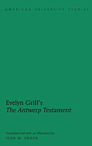 Evelyn Grill's «The Antwerp Testament»: Translated and with an Afterword by Jean M. Snook (American University Studies: Series 1: Germanic Languages and Literature, Band 115)