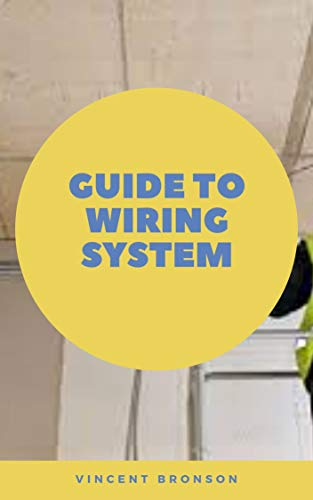 Guide to Wiring System: Electrical wiring is the process of connecting cables and wires to main distribution boards. (English Edition)