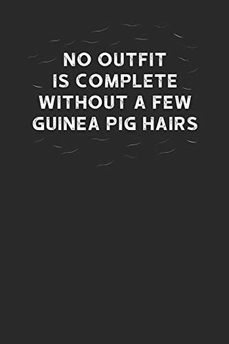 """No Outfit Is Complete Without A Few Guinea Pig Hairs: Guinea Pigs Notebook, Blank Lined (6\"""" x 9\"""" - 120 pages) ~ Animal Themed Notebook for Daily Journal, Diary, and Gift"""