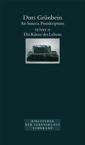 An Seneca. Postskriptum: Seneca. Die Kürze des Lebens (Bibliothek der Lebenskunst)