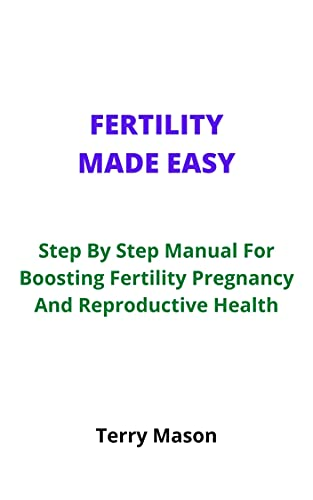 Fertility Made Easy: Step By Step Manual For Boosting Fertility Pregnancy And Reproductive Health (English Edition)