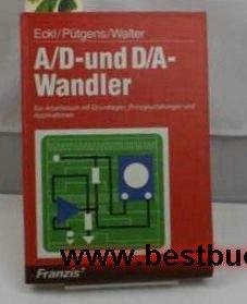 A/D- und D/A-Wandler. Ein Arbeitsbuch mit Grundlagen, Prinzipschaltungen und Applikationen
