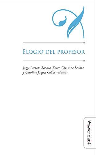 Elogio del profesor (Educación: otros lenguajes) (Spanish Edition)