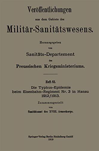 Die Typhus-Epidemie beim Eisenbahn-Regiment Nr. 3 in Hanau 1912/1913 (Veröffentlichungen aus dem Gebiete des Militär-Sanitätswesens) (German Edition)