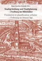 Stadtgründung und Stadtplanung - Freiburg/Fribourg während des Mittelalters: Fondation et planification urbaine. Fribourg au moyen âge
