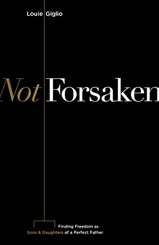 Not Forsaken: Finding Freedom as Sons & Daughters of a Perfect Father
