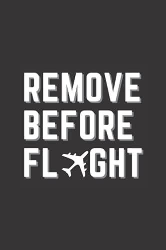REMOVE BEFORE FLIGHT: awesome notebook for aviation enthusiasts