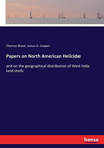 Papers on North American Helicidæ: and on the geographical distribution of West India land shells
