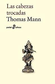 Las cabezas trocadas par Thomas Mann