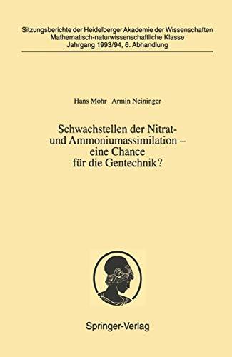 Schwachstellen der Nitrat- und Ammoniumassimilation ― eine Chance für die Gentechnik?: Vorgelegt in der Sitzung vom 2. Juli 1994 als Abschlußbericht ... der Wissenschaften (1993/94 / 6), Band 6)