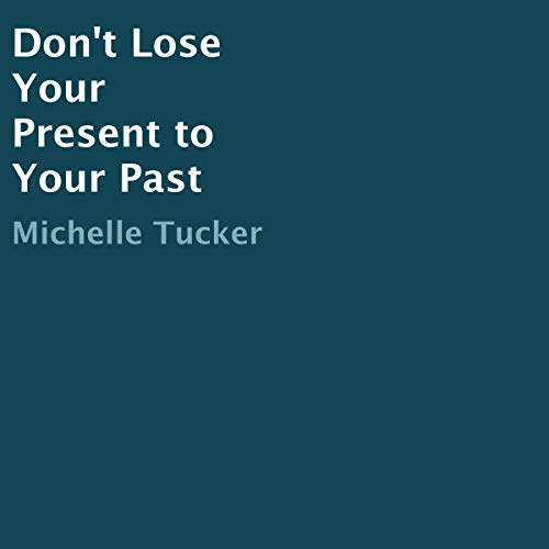 Don't Lose Your Present to Your Past audiobook cover art
