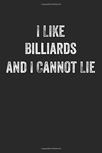 I Like Billiards And I Cannot Lie: Journal, Notebook, Diary, Composition Book