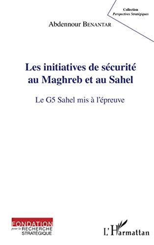 Les initiatives de sécurité au Maghreb et au Sahel: Le G5 Sahel mis à l'épreuve