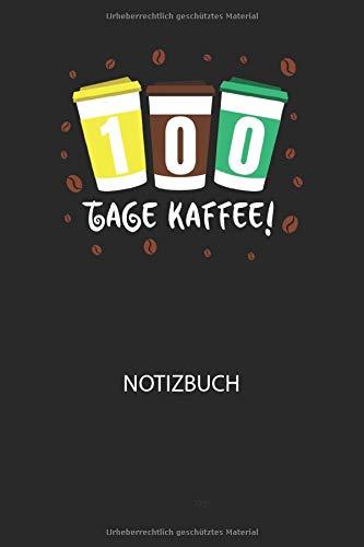 100 Tage Kaffee! - Notizbuch: Schreibe deine Gedanken, to do's oder Notizen auf. Inhalt kariert
