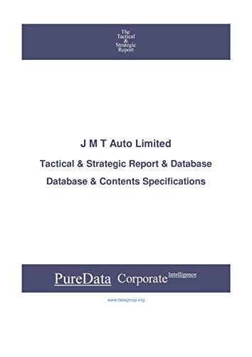 J M T Auto Limited: Tactical & Strategic Database Specifications (Tactical & Strategic - India Book 30204) (English Edition)