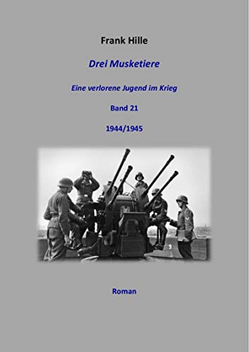 Drei Musketiere - Eine verlorene Jugend im Krieg, Band 21