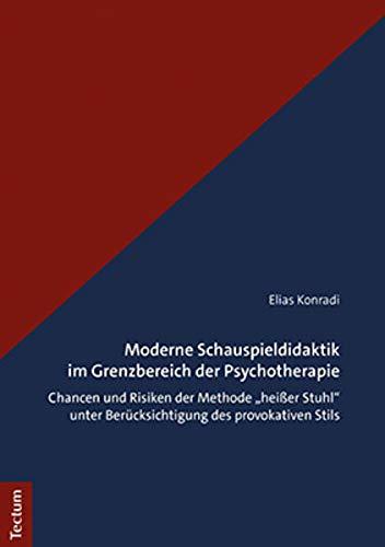 """Moderne Schauspieldidaktik im Grenzbereich der Psychotherapie: Chancen und Risiken der Methode """"heißer Stuhl"""
