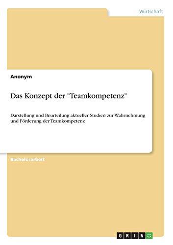 """Das Konzept der \""""Teamkompetenz\"""": Darstellung und Beurteilung aktueller Studien zur Wahrnehmung und Förderung der Teamkompetenz"""