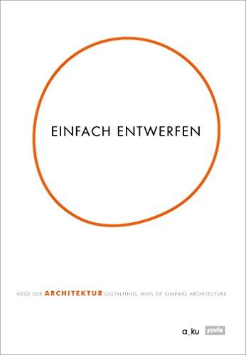Einfach entwerfen.: Wege der Architekturgestaltung