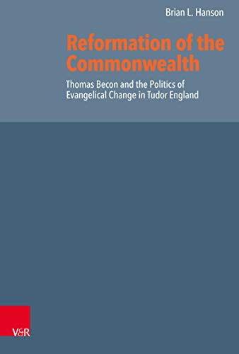 Reformation of the Commonwealth: Thomas Becon and the Politics of Evangelical Change in Tudor England (Reformed Historical Theology Book 58) (English Edition)