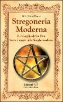 Stregoneria moderna. Il risveglio della dea. Storia e segreti delle streghe moderne