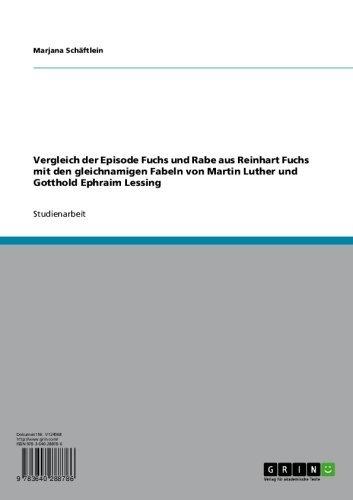Vergleich der Episode Fuchs und Rabe aus Reinhart Fuchs mit den gleichnamigen Fabeln von Martin Luther und Gotthold Ephraim Lessing