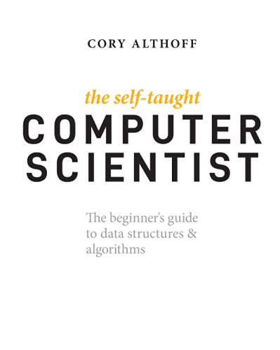 Compare Textbook Prices for The Self-Taught Computer Scientist: The Beginner's Guide to Data Structures & Algorithms 1 Edition ISBN 9781119724414 by Althoff, Cory