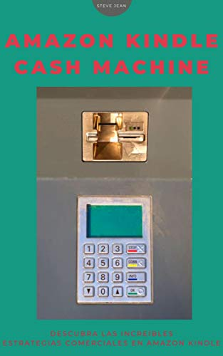 Amazon Kindle Cash Machine: descubra las increíbles estrategias comerciales en Amazon Kindle