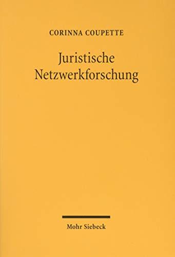 Juristische Netzwerkforschung: Modellierung, Quantifizierung und Visualisierung relationaler Daten im Recht