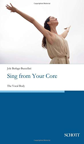 Sing from Your Core: The Vocal Body -  Berlage-Buccellati, Jole, Hardcover