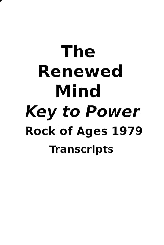 The Renewed Mind - The Key to Power: Rock of Ages 1979 Teaching Transcripts (English Edition)