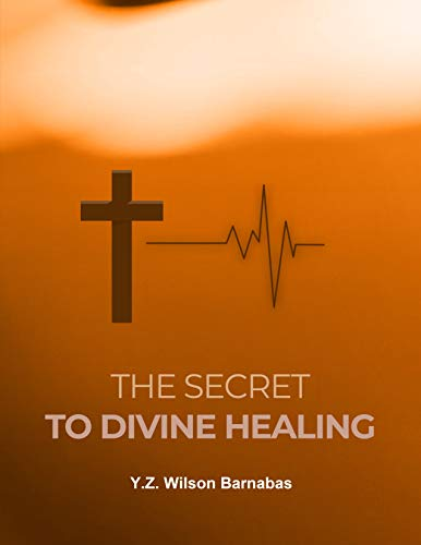 The Secret To Divine Healing (English Edition)
