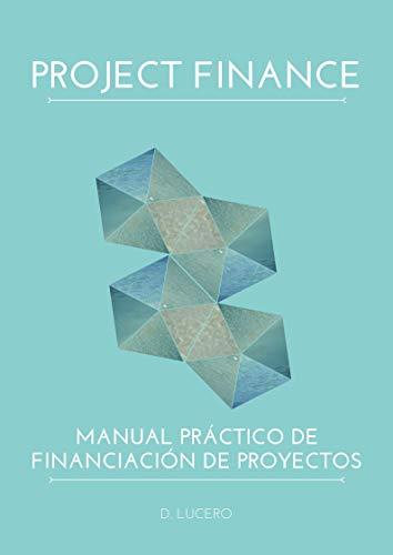 Project Finance: Manual Práctico de Financiación de Proyectos