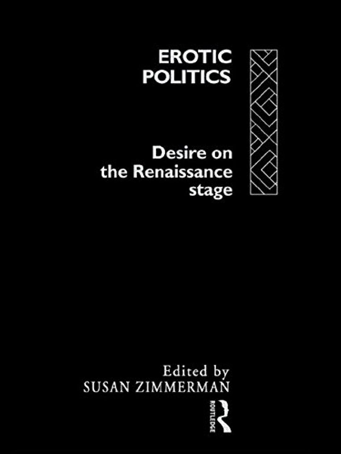 シロクマ掻くキッチンErotic Politics: The Dynamics of Desire in the Renaissance Theatre