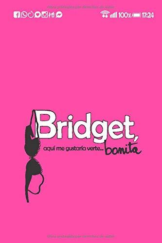 Bridget, aquí me gustaría verte... bonita: Reir, aprender, crecer y amar en...