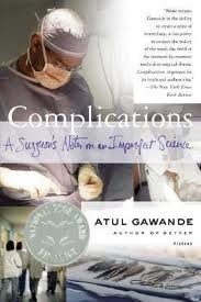 Complications: A Surgeon's Notes on an Imperfect Science