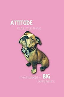 Attitude Is a Little Thing: English Bulldog / TO DO LIST Daily Planner/Notebook, Dog Design- Size: 6x9 (152mm x 228mm), 105 pages w/sections for to do ... school, shopping lists, travel itineraries